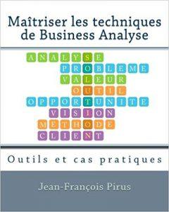 Maitriser les techniques de Business Analyse: Outils et cas pratiques