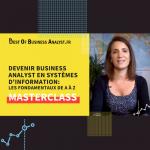 MasterClass : Devenir Business Analyst en S.I. [Les Fondamentaux de A à Z]